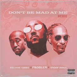 Problem, Freddie Gibbs & Snoop Dogg - Dont Be Mad At Me (Remix)